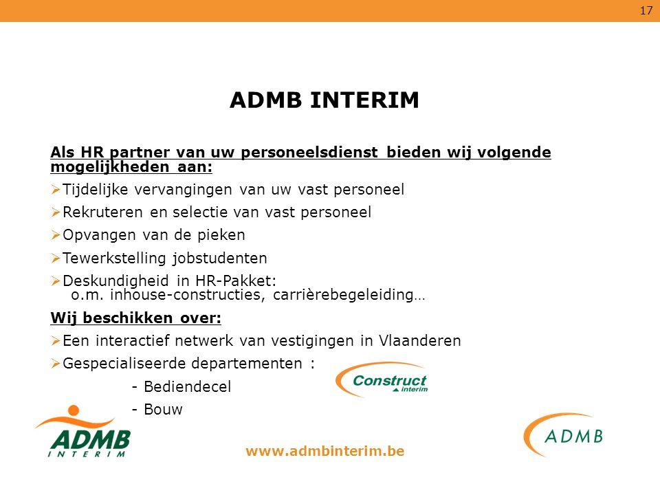 ADMB INTERIM Als HR partner van uw personeelsdienst bieden wij volgende mogelijkheden aan: Tijdelijke vervangingen van uw vast personeel.