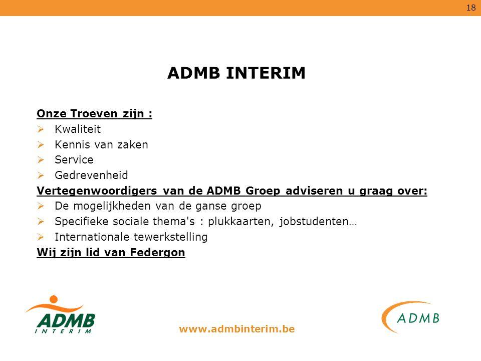ADMB INTERIM Onze Troeven zijn : Kwaliteit Kennis van zaken Service