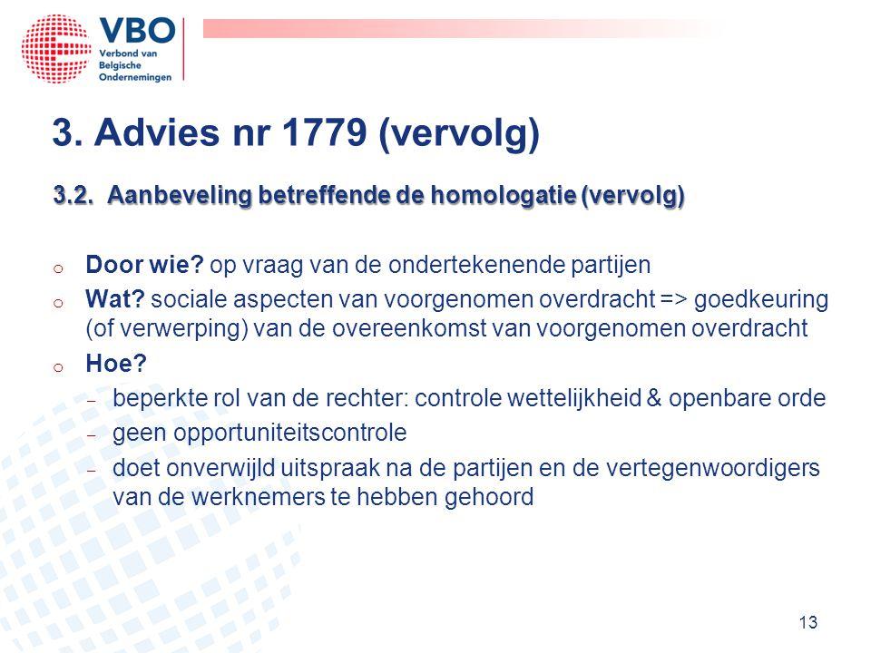 3. Advies nr 1779 (vervolg) 3.2. Aanbeveling betreffende de homologatie (vervolg) Door wie op vraag van de ondertekenende partijen.