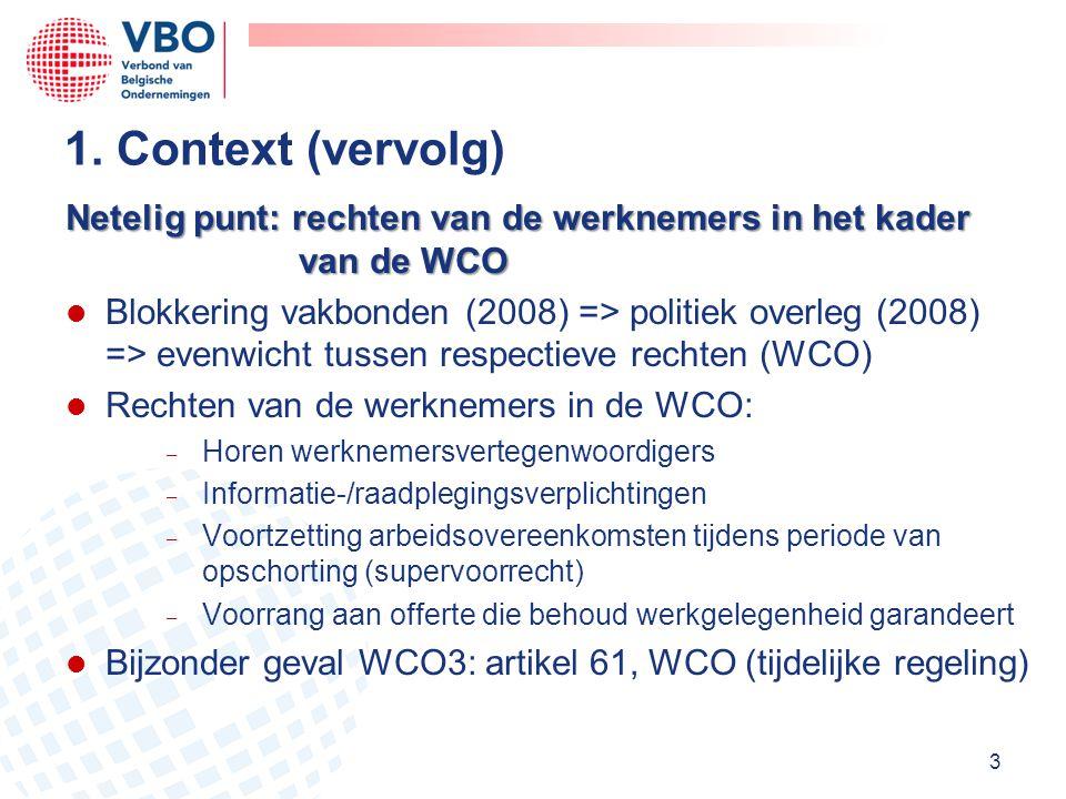 1. Context (vervolg) Netelig punt: rechten van de werknemers in het kader van de WCO.