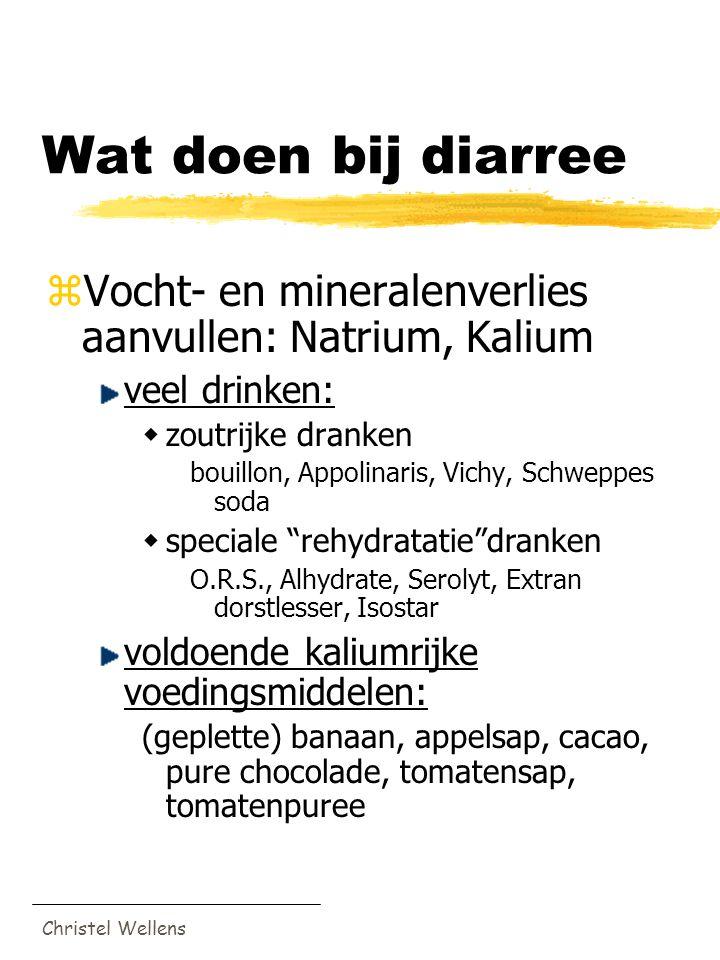 Wat doen bij diarree Vocht- en mineralenverlies aanvullen: Natrium, Kalium. veel drinken: zoutrijke dranken.