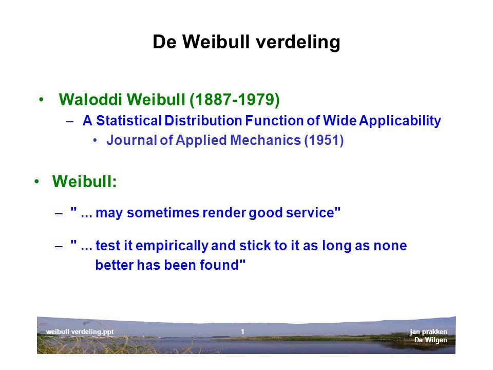 De Weibull verdeling Waloddi Weibull (1887-1979) Weibull: