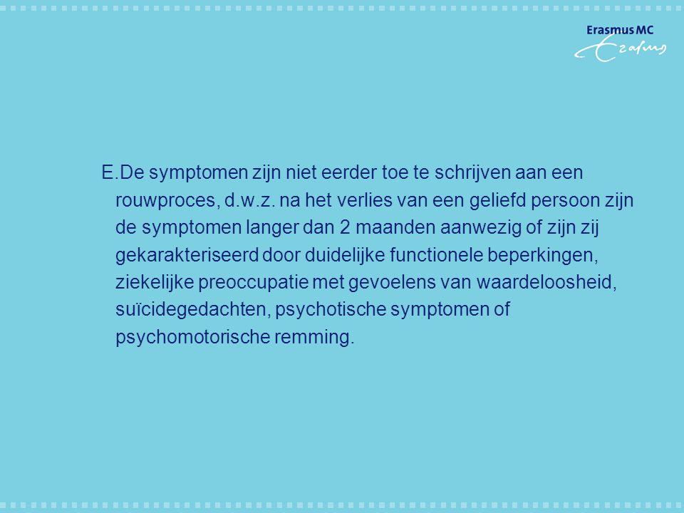 E.De symptomen zijn niet eerder toe te schrijven aan een rouwproces, d.w.z.