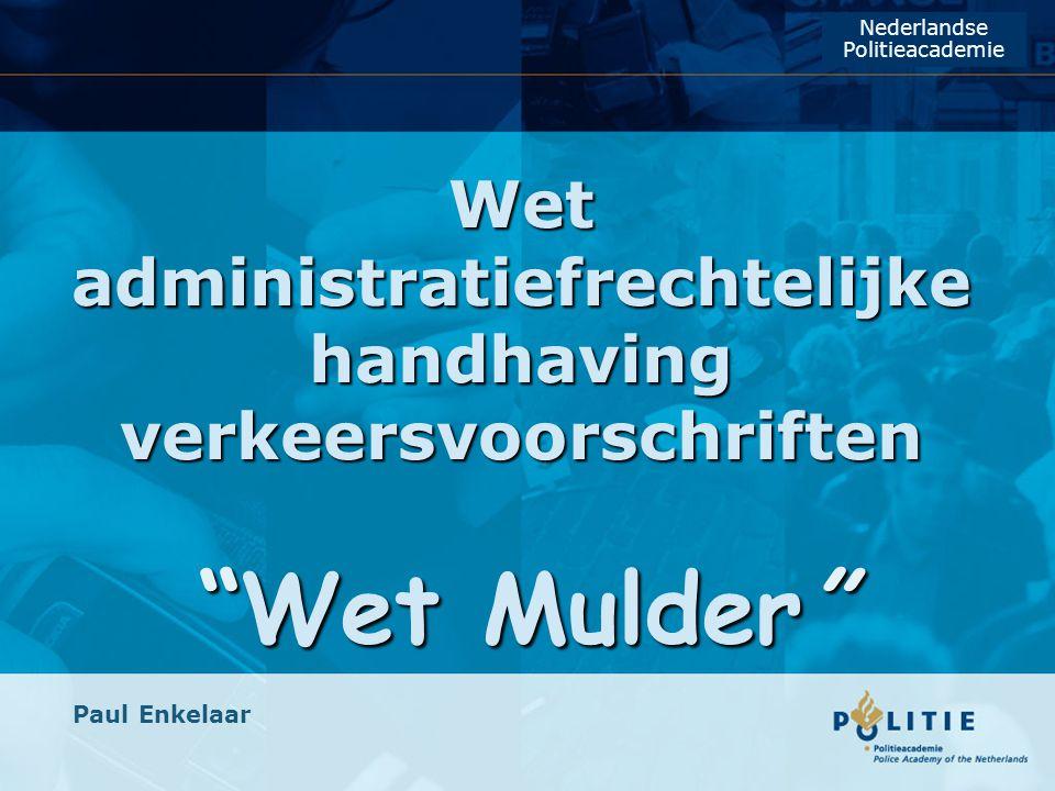 Nederlandse Politieacademie. Wet administratiefrechtelijke handhaving verkeersvoorschriften Wet Mulder