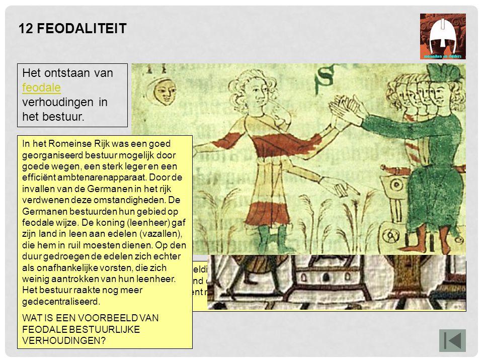 12 FEODALITEIT Het ontstaan van feodale verhoudingen in het bestuur.
