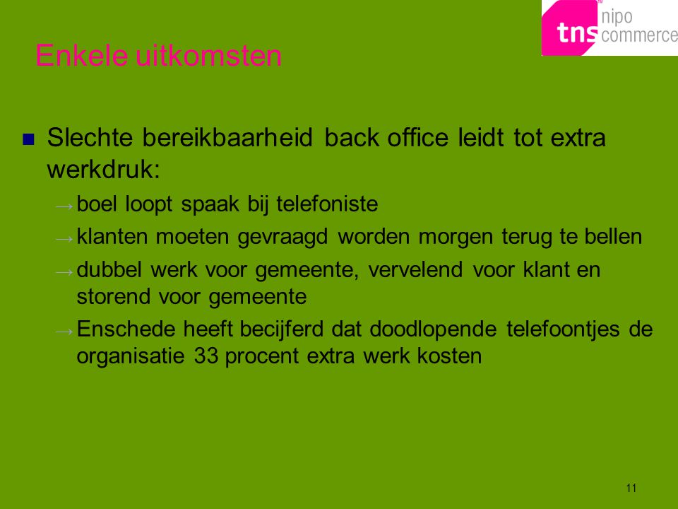 Enkele uitkomsten Slechte bereikbaarheid back office leidt tot extra werkdruk: boel loopt spaak bij telefoniste.
