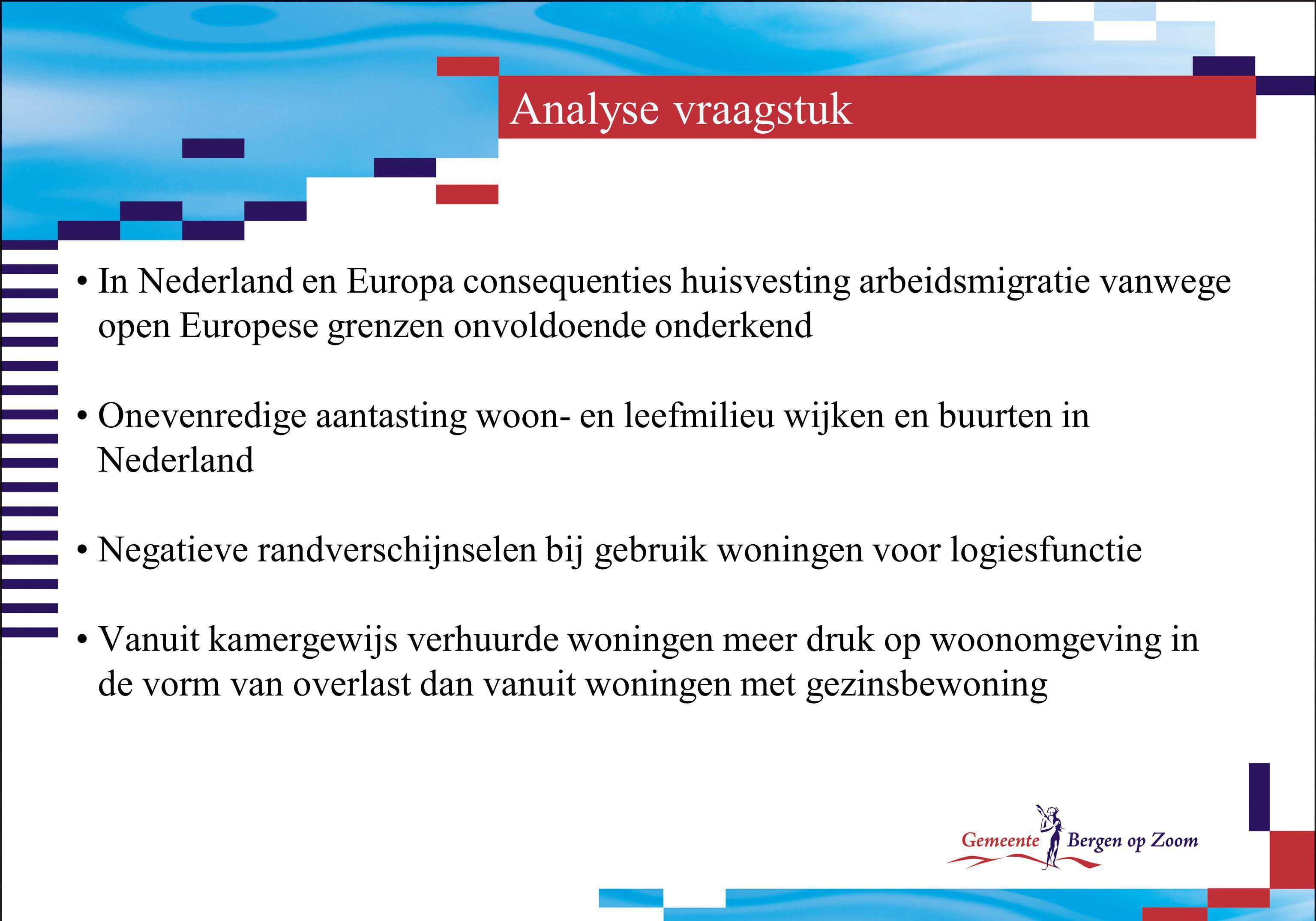 Analyse vraagstuk In Nederland en Europa consequenties huisvesting arbeidsmigratie vanwege open Europese grenzen onvoldoende onderkend.