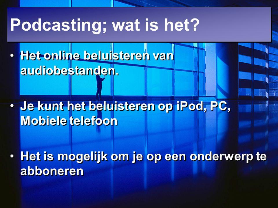 Podcasting; wat is het Het online beluisteren van audiobestanden.