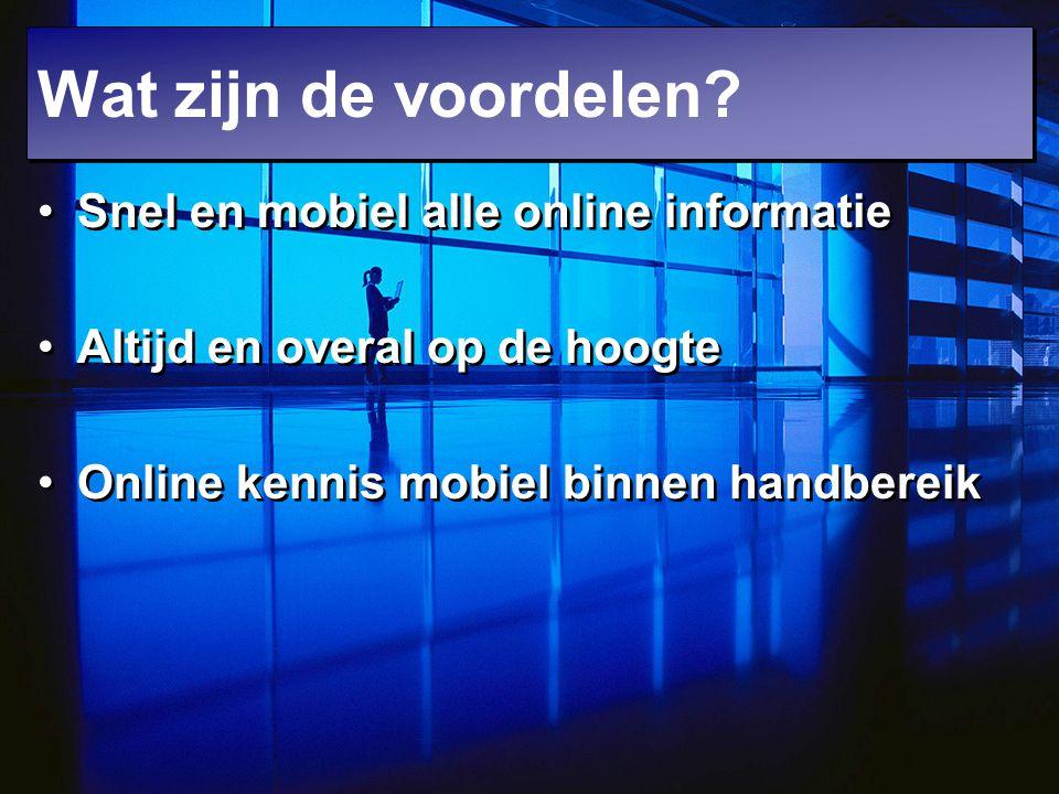 Wat zijn de voordelen Snel en mobiel alle online informatie