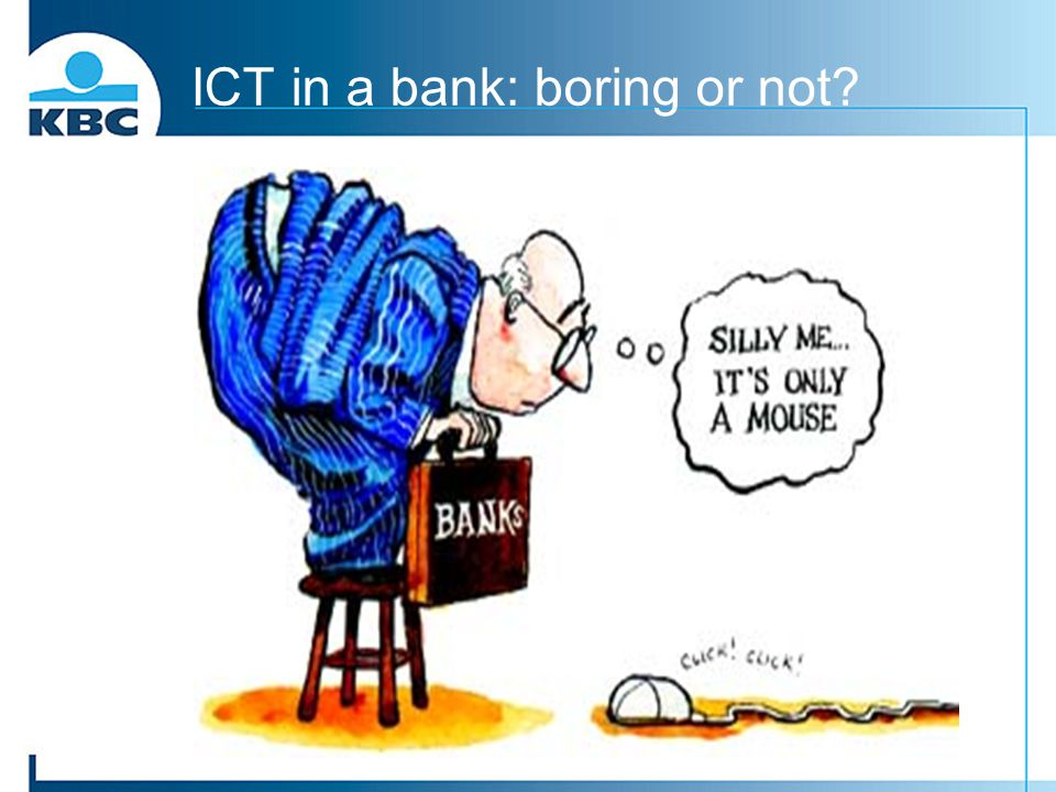 ICT in a bank: boring or not