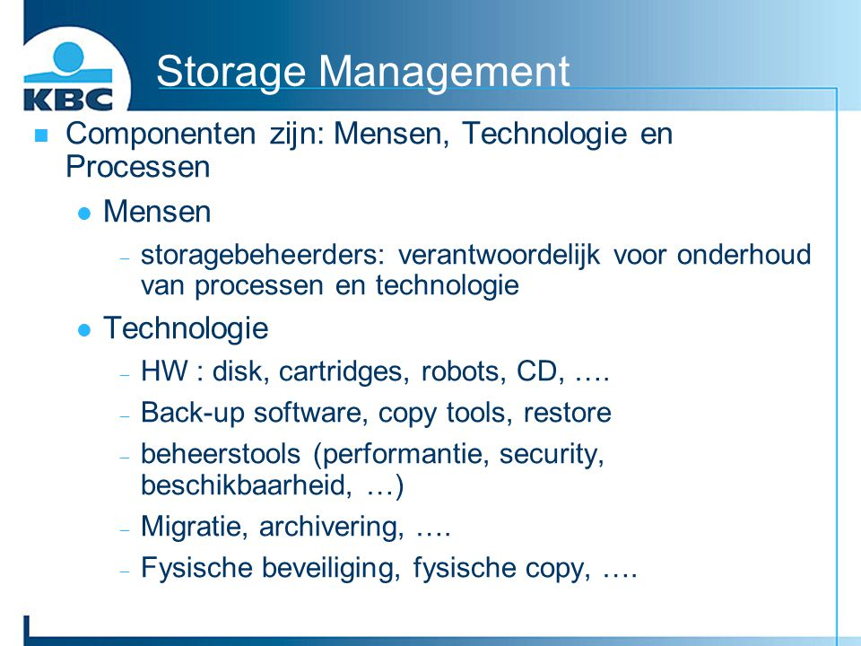 Storage Management Componenten zijn: Mensen, Technologie en Processen