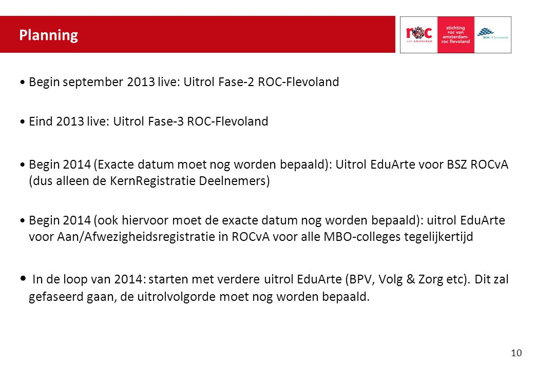 Planning Begin september 2013 live: Uitrol Fase-2 ROC-Flevoland. Eind 2013 live: Uitrol Fase-3 ROC-Flevoland.