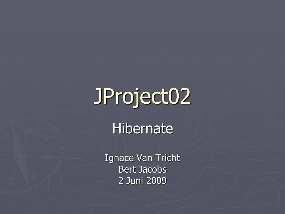 Hibernate Ignace Van Tricht Bert Jacobs 2 Juni 2009