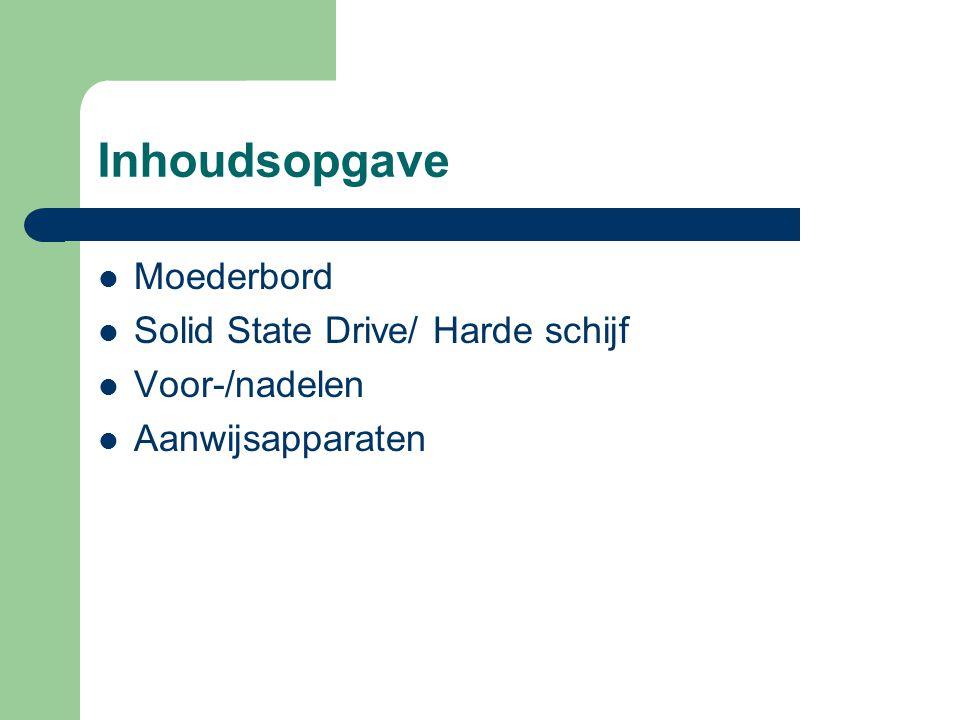 Inhoudsopgave Moederbord Solid State Drive/ Harde schijf Voor-/nadelen