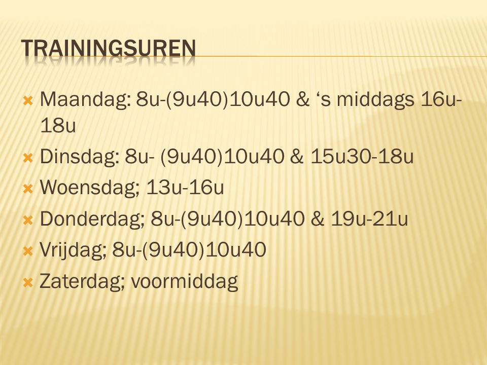Trainingsuren Maandag: 8u-(9u40)10u40 & 's middags 16u-18u
