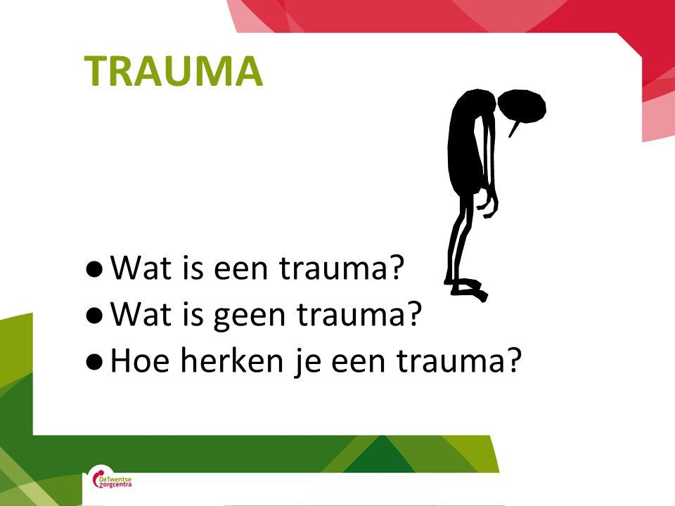 TRAUMA Wat is een trauma Wat is geen trauma