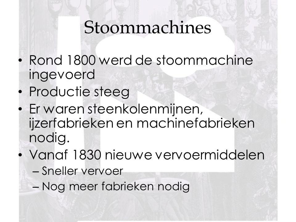 Stoommachines Rond 1800 werd de stoommachine ingevoerd Productie steeg