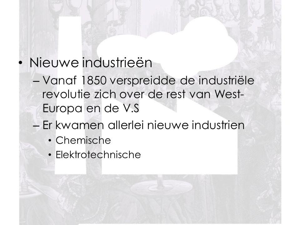 Nieuwe industrieën Vanaf 1850 verspreidde de industriële revolutie zich over de rest van West-Europa en de V.S.