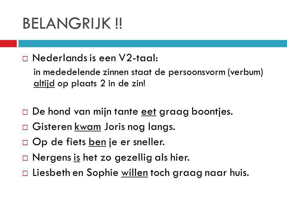 BELANGRIJK !! Nederlands is een V2-taal: