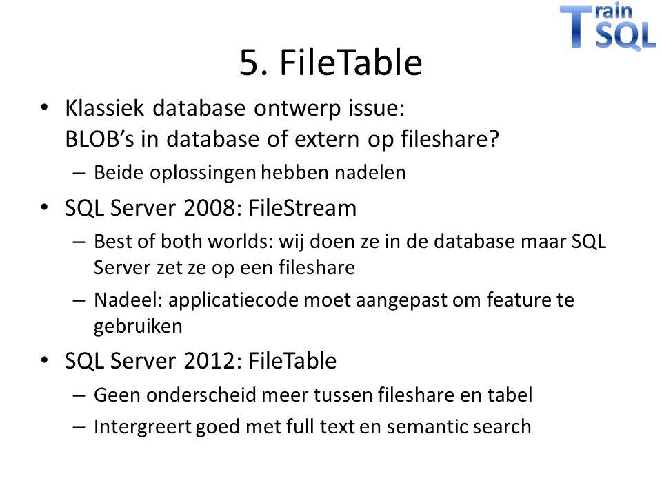 5. FileTable Klassiek database ontwerp issue: BLOB's in database of extern op fileshare Beide oplossingen hebben nadelen.