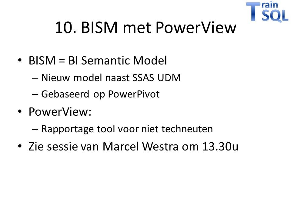 10. BISM met PowerView BISM = BI Semantic Model PowerView: