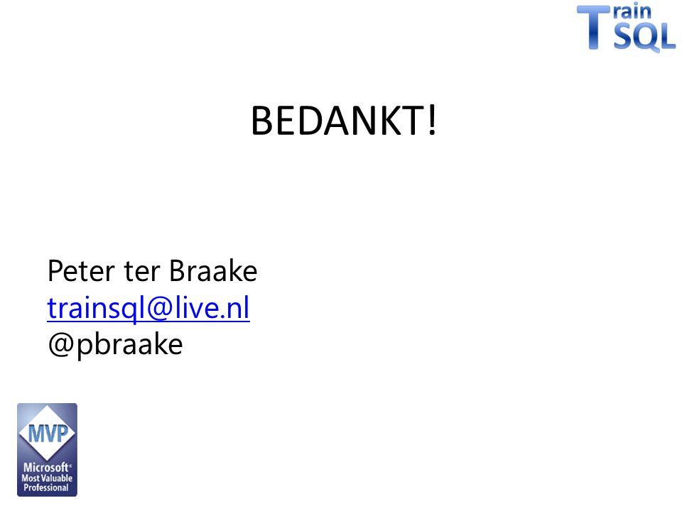 BEDANKT! Peter ter Braake trainsql@live.nl @pbraake