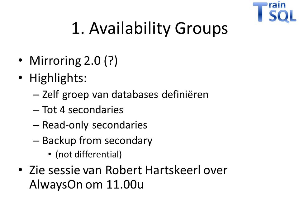1. Availability Groups Mirroring 2.0 ( ) Highlights: