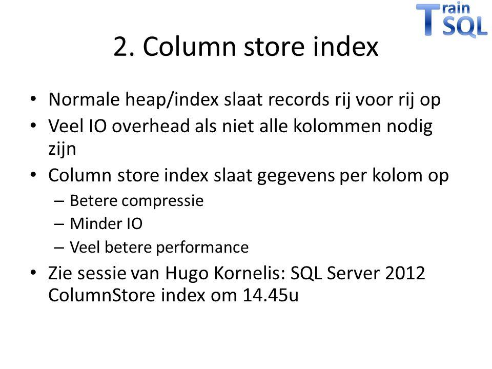 2. Column store index Normale heap/index slaat records rij voor rij op