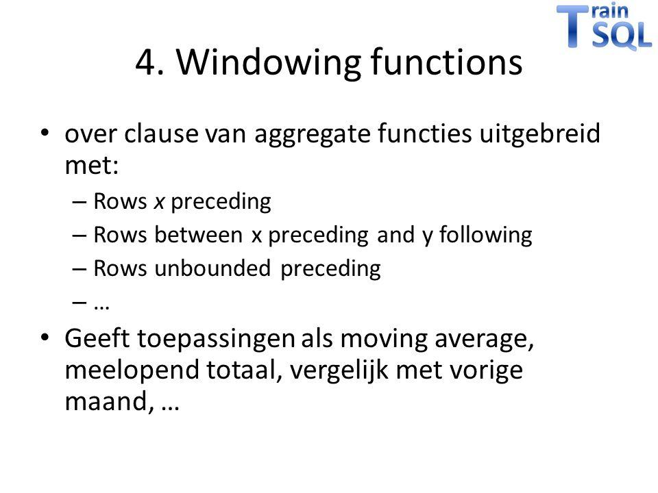 4. Windowing functions over clause van aggregate functies uitgebreid met: Rows x preceding. Rows between x preceding and y following.