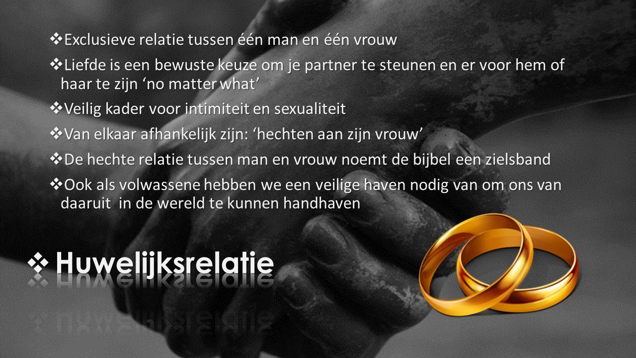 Huwelijksrelatie Exclusieve relatie tussen één man en één vrouw