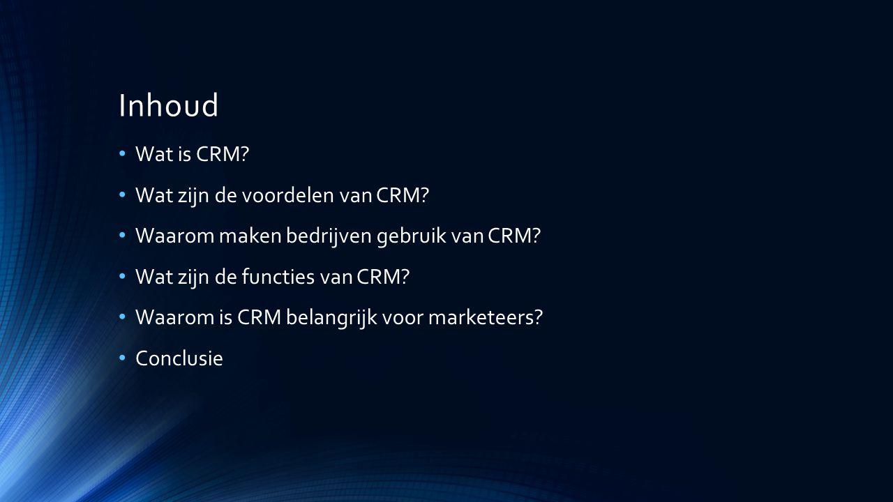 Inhoud Wat is CRM Wat zijn de voordelen van CRM