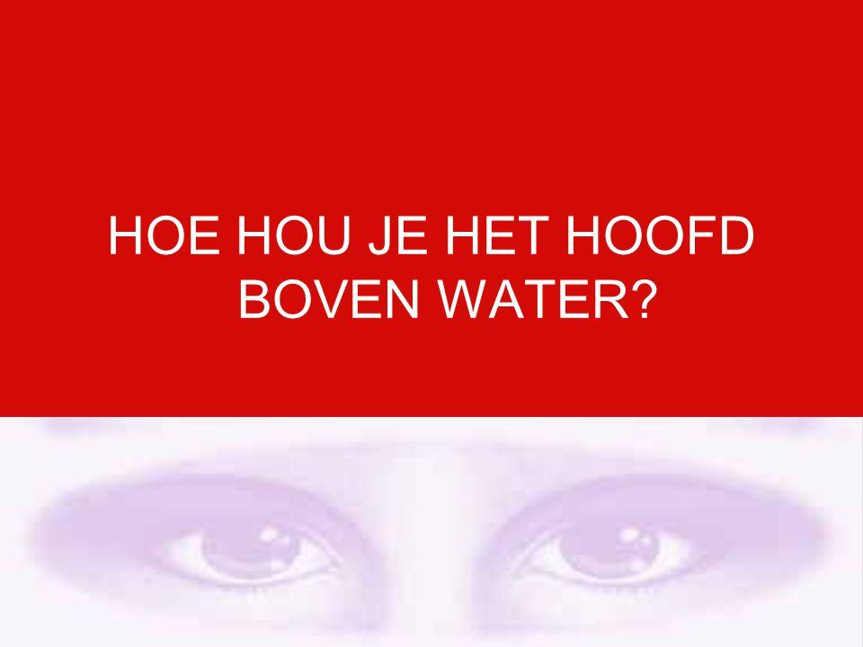 HOE HOU JE HET HOOFD BOVEN WATER