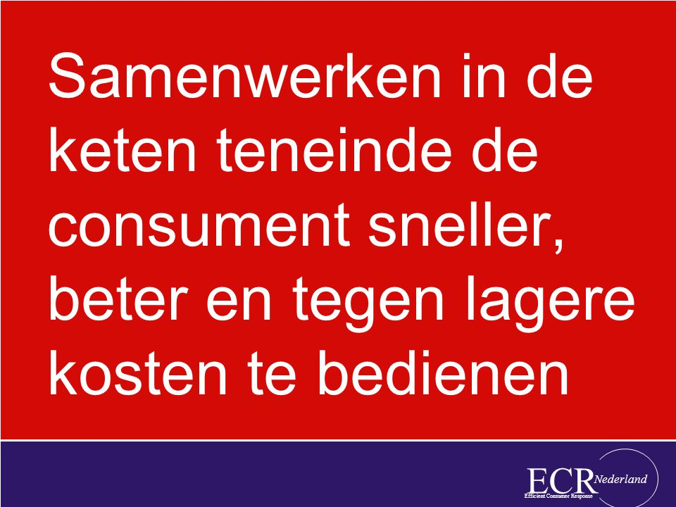 Samenwerken in de keten teneinde de consument sneller, beter en tegen lagere kosten te bedienen