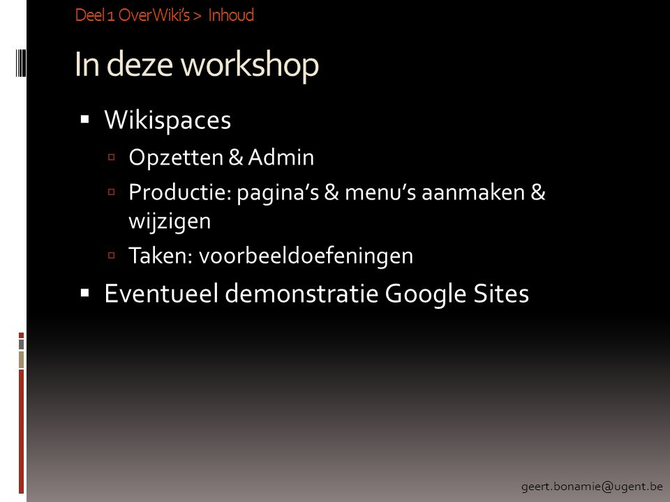In deze workshop Wikispaces Eventueel demonstratie Google Sites