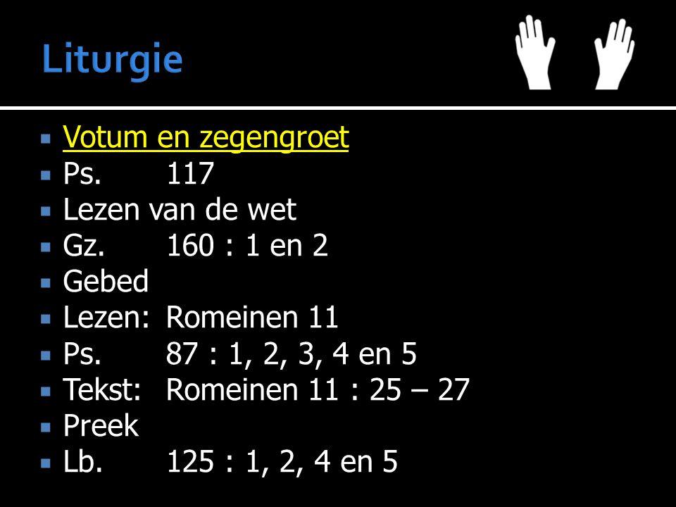 Liturgie Votum en zegengroet Ps. 117 Lezen van de wet Gz. 160 : 1 en 2