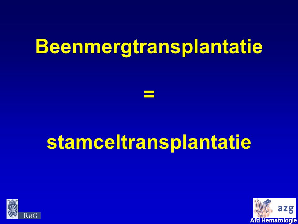 Beenmergtransplantatie = stamceltransplantatie