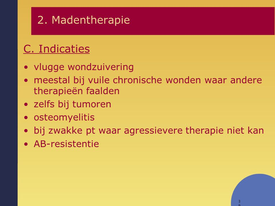2. Madentherapie C. Indicaties vlugge wondzuivering