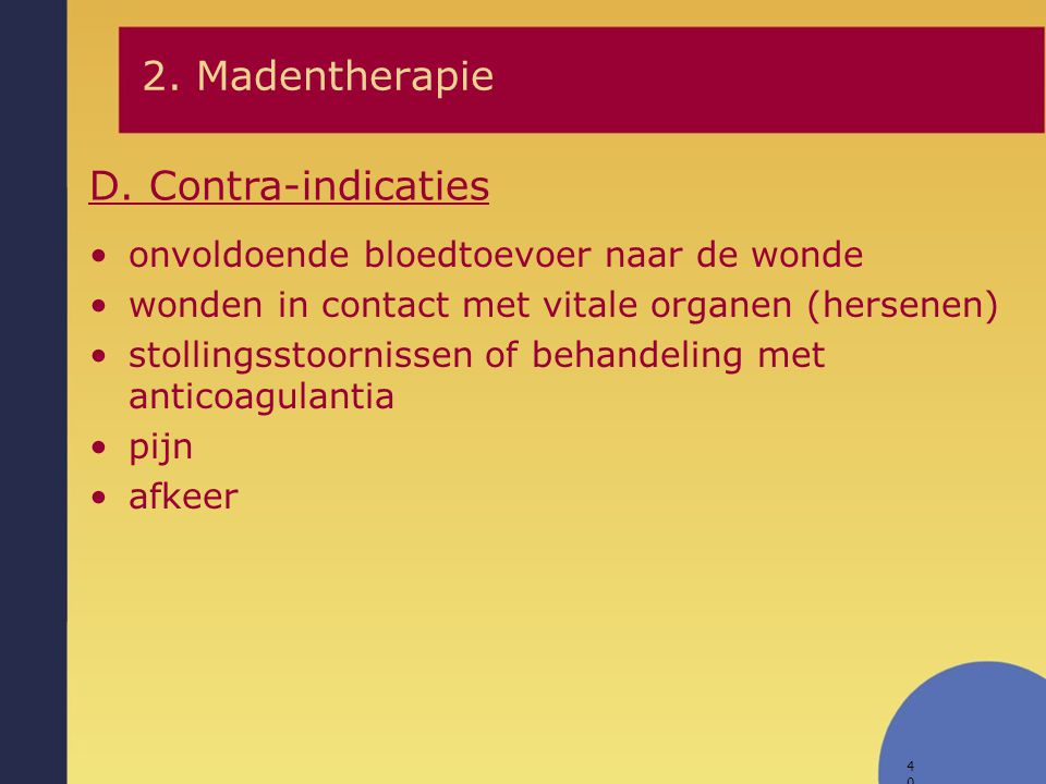 2. Madentherapie D. Contra-indicaties