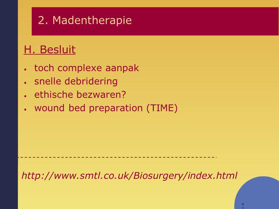 2. Madentherapie H. Besluit toch complexe aanpak snelle debridering