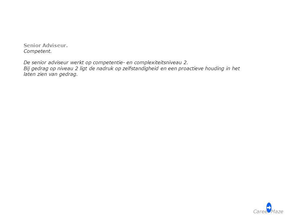 Senior Adviseur. Competent. De senior adviseur werkt op competentie- en complexiteitsniveau 2.