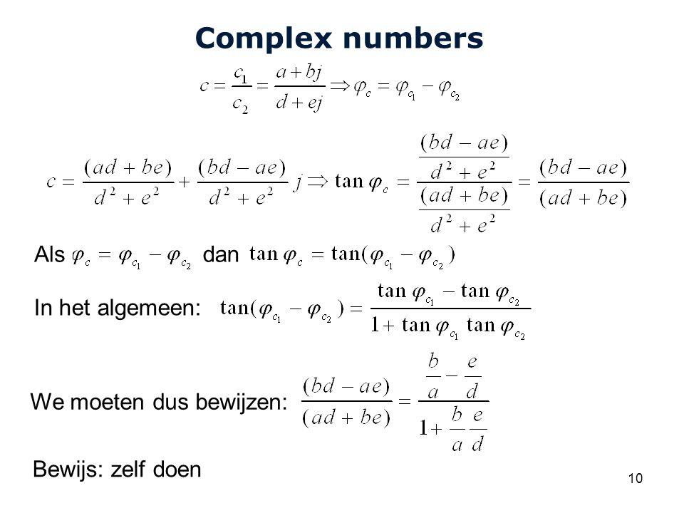 Complex numbers Als dan In het algemeen: We moeten dus bewijzen: