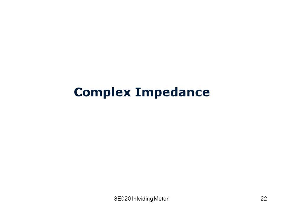 Complex Impedance 8E020 Inleiding Meten 8C120 College 15a
