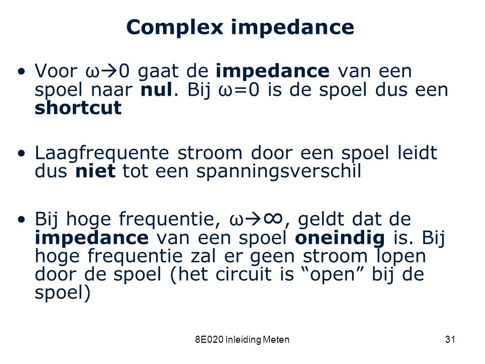 8C120 College 15a Complex impedance. Voor ω0 gaat de impedance van een spoel naar nul. Bij ω=0 is de spoel dus een shortcut.