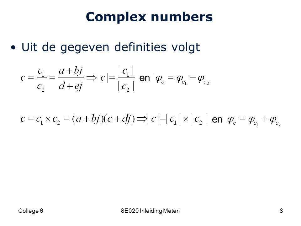 Complex numbers Uit de gegeven definities volgt en en College 6