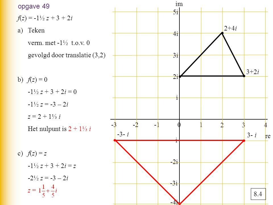 ∙ ∙ ∙ ∙ ∙ ∙ im opgave 49 5i f(z) = -1½ z + 3 + 2i Teken
