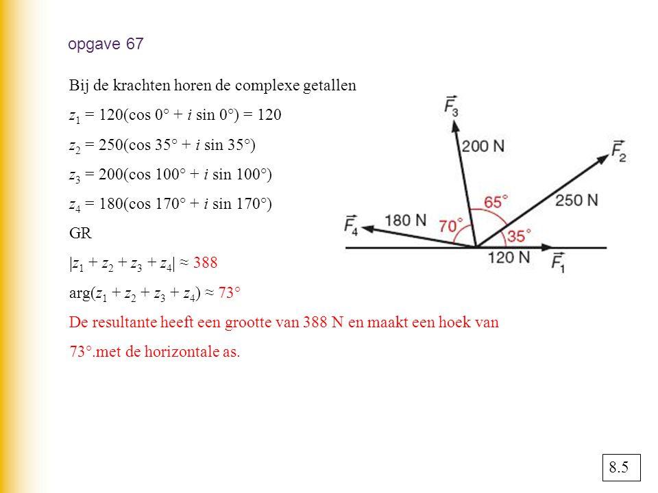 opgave 67 Bij de krachten horen de complexe getallen. z1 = 120(cos 0° + i sin 0°) = 120. z2 = 250(cos 35° + i sin 35°)