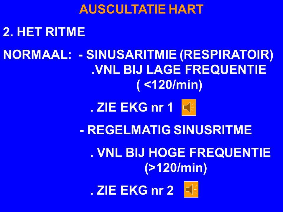 AUSCULTATIE HART 2. HET RITME. NORMAAL: - SINUSARITMIE (RESPIRATOIR) .VNL BIJ LAGE FREQUENTIE ( <120/min)