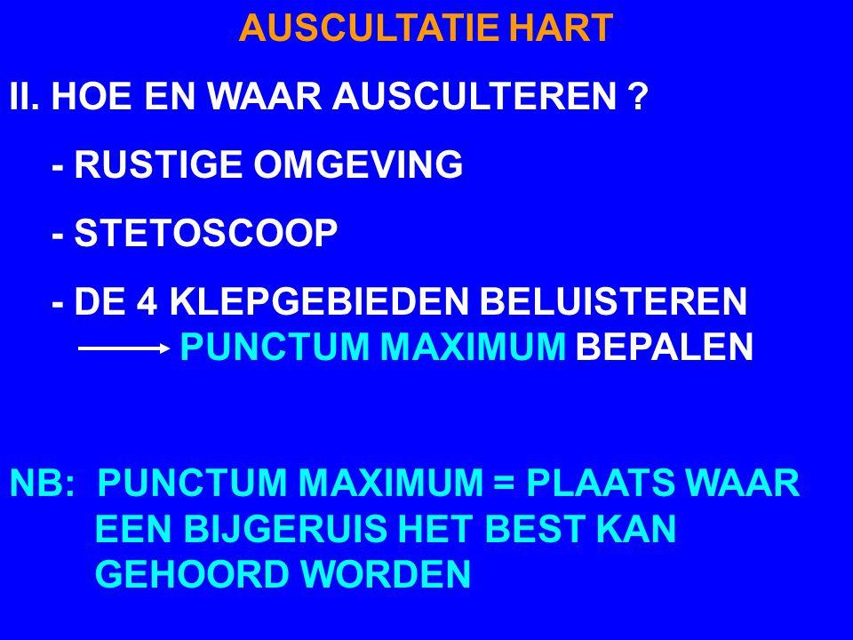 AUSCULTATIE HART II. HOE EN WAAR AUSCULTEREN - RUSTIGE OMGEVING. - STETOSCOOP. - DE 4 KLEPGEBIEDEN BELUISTEREN PUNCTUM MAXIMUM BEPALEN.