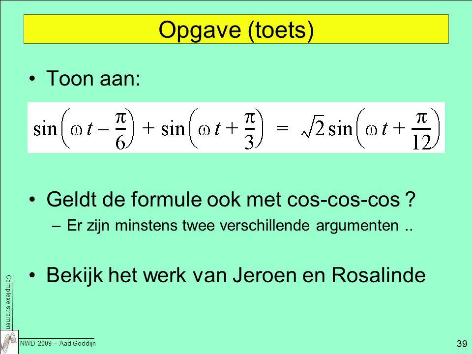 Opgave (toets) Toon aan: Geldt de formule ook met cos-cos-cos