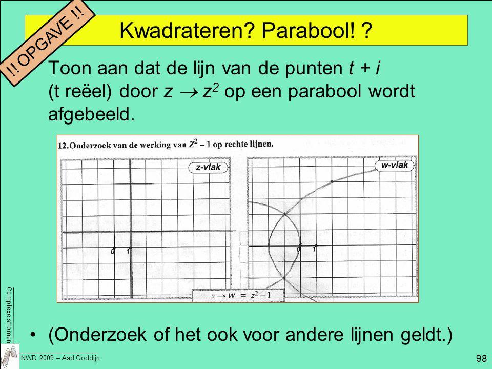 Kwadrateren Parabool! !! OPGAVE !! Toon aan dat de lijn van de punten t + i (t reëel) door z  z2 op een parabool wordt afgebeeld.